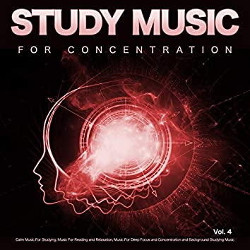 Study Music for Concentration: Calm Music For Studying, Music For Reading and Relaxation, Music For Deep Focus and Concentration and Background Studying Music, Vol. 4
