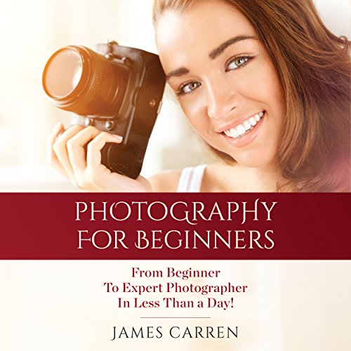 Photography: Photography For Beginners - From Beginner To Expert Photographer In Less Than a Day!                   By:                                                                                                                                 James Carren                               Narrated by:                                                                                                                                 John Edmondson                      Length: 1 hr and 3 mins     45 ratings     Overall 3.9