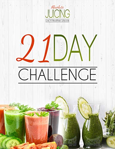 21 Day Absolute Juicing Challenge: Live A Healthier Lifestyle - Use Your Juicer Blender Machine Juicing Glass Bottles & Juicing Labels - Discover Juicing ... Extractor Detox Recipes (English Editi