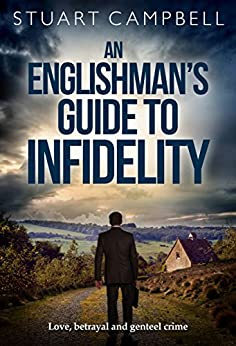 An Englishman's Guide to Infidelity: Love, betrayal and genteel crime by [Stuart Campbell]