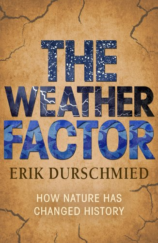 The Weather Factor: How Nature Has Changed History (English Edition)