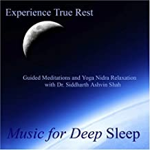Experience True Rest - Guided Meditations and Yoga Nidra Relaxation With Dr. Siddharth Ashvin Shah