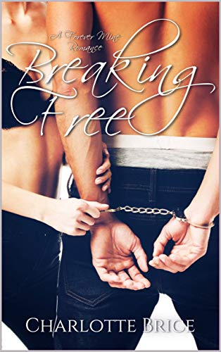 Breaking Free: A Forever mine Romance (English Edition)