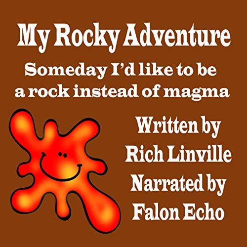 My Rocky Adventure by Rocky Magma: Someday I'd like to be a rock instead of magma. cover art