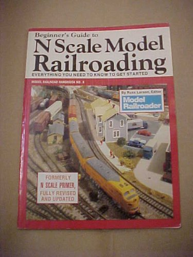 Compare Textbook Prices for Beginner's Guide to N Scale Model Railroading: Everything You Need to Know to Get Started Model Railroad Handbook  ISBN 9780890240984 by Larson, Russ