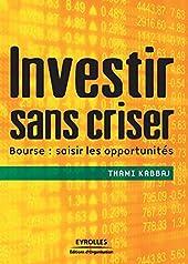Investir sans criser - Bourse : saisir les opportunités de Thami Kabbaj