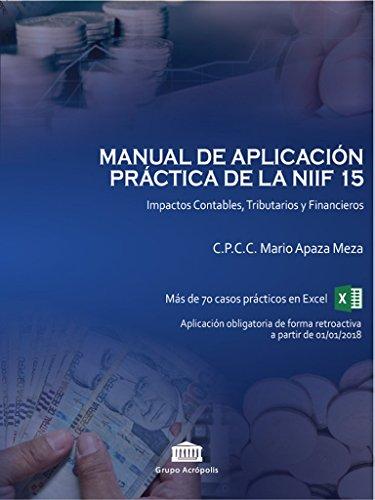 MANUAL DE APLICACIÓN PRÁCTICA DE LA NIIF 15: IMPACTOS CONTABLES, TRIBUTARIOS Y FINANCIEROS (SERIE 15 nº 1)