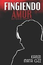 Fingiendo Amor (Spanish Edition)