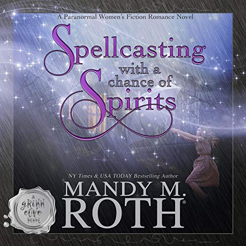 Spellcasting with a Chance of Spirits: A Paranormal Women's Fiction Romance Novel cover art