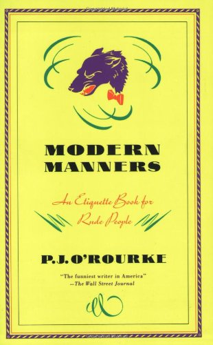 Modern Manners: An Etiquette Book for Rude People (O\'Rourke, P. J.)