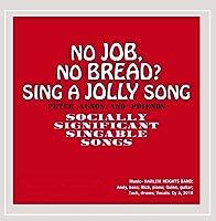 No Job No Bread Sing a Jolly Song