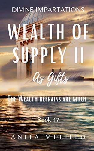 Wealth Of Supply As Gifts II: The Wealth Refrains Are Much (Divine Impartations Book 47) (English Edition)