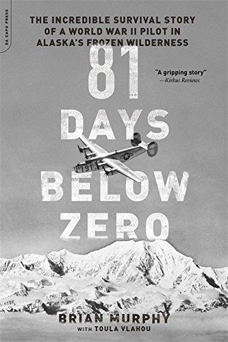 81 Days Below Zero: The Incredible Survival Story of a World War II Pilot in Alaska's Frozen Wilderness