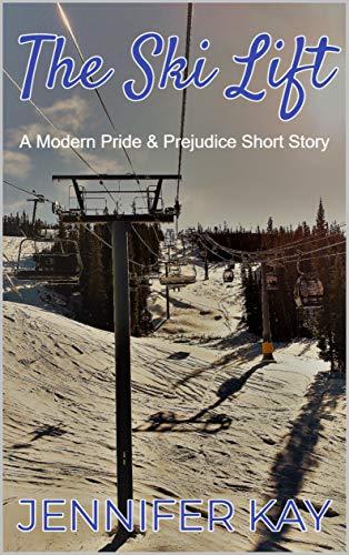 The Ski Lift: A Modern Pride and Prejudice Short Story by [Jennifer Kay]