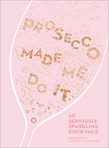 Prosecco Made Me Do It: 60 Seriously Sparkling Cocktails (English Edition)