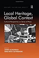 Local Heritage, Global Context: Cultural Perspectives on Sense of Place (Heritage, Culture and Identity)