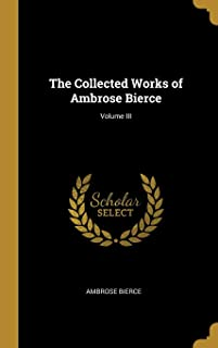 The Collected Works of Ambrose Bierce; Volume III