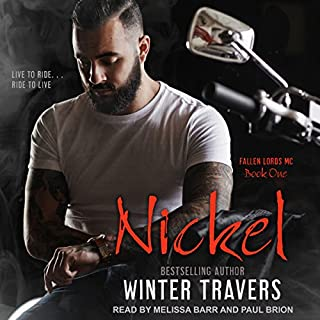 Nickel     Fallen Lords M.C. series, Book 1              Written by:                                                                                                                                 Winter Travers,                                                                                        Jennifer Severino - editor                               Narrated by:                                                                                                                                 Melissa Barr,                                                                                        Paul Brion                      Length: 5 hrs and 55 mins     Not rated yet     Overall 0.0