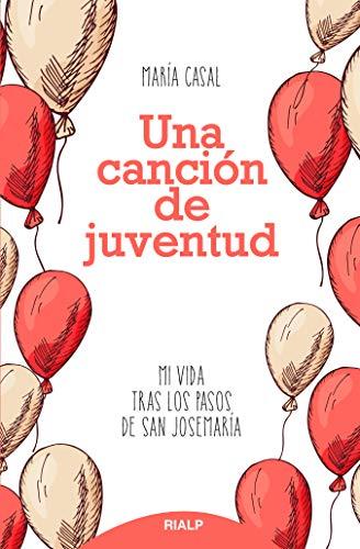 Una canción de juventud: Mi vida tras los pasos de san Josemaría (Libros sobre el Opus Dei)