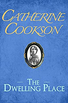 The Dwelling Place by [Catherine Cookson]
