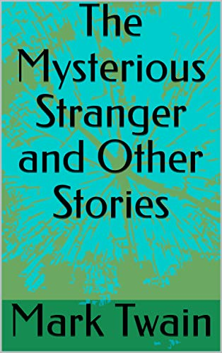 The Mysterious Stranger and Other Stories (English Edition)