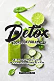 Detox Cookbook for Anyone: Get Rid of Those Toxins in Your Body in An Easy Way (English Edition)