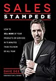 Sales Stampede: How To Sell More Of Your Products Or Services In 75 Minutes Than You Now Do All Year