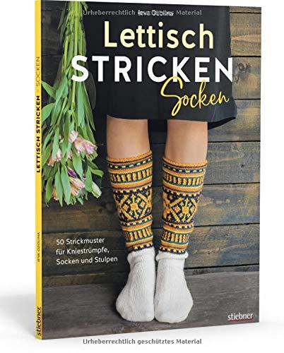 Lettisch stricken: Socken. 50 Strickmuster für Kniestrümpfe, Socken und Stulpen. Einfache Strickanleitungen für Anfänger & Fortgeschrittene: ... für viele Varianten, Farben & Motive