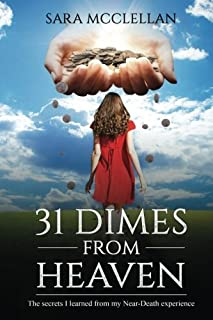 31 Dimes from Heaven: The Secrets I Learned from My Near-Death Experience