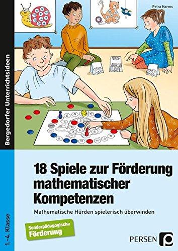 18 Spiele zur Förderung mathematischer Kompetenzen: Mathematische Hürden spielerisch überwinden - Sonderpädagogische Förderung (1. bis 4. Klasse)