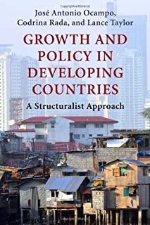 Growth and Policy in Developing Countries: A Structuralist Approach (Initiative for Policy Dialogue at Columbia: Challenge...