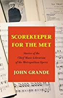 Scorekeeper For The Met: Stories of the Chief Music Librarian of the Metropolitan Opera by John Grande(2015-09-25)