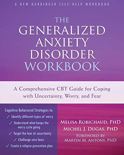 The Generalized Anxiety Disorder Workbook: A Comprehensive CBT Guide for Coping with Uncertainty, Wo