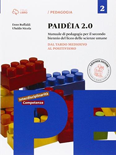Paidéia 2.0. Manuale di pedagogia. Per il Liceo delle scienze umane. Con e-book. Con espansione online. Dal tardo Medioevo al positivismo (Vol. 2)