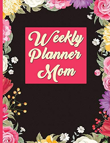 Weekly Planner Mom: Dated Calendar With Floral and Flower Cover , Notes, To-Do-List, Goals & Wish List: 2019-2020 Academic Calendar and Organizer ... 2020) For Dad, Her, Him, Men, Women, Kids