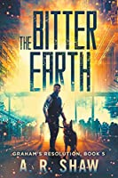 The Bitter Earth: A Post-Apocalyptic Medical Thriller (Graham's Resolution)