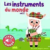 Les Instruments du Monde (Tome 2) : 6 Images à Regarder, 6 Sons à Écouter (Livre Sonore- Dès 1 an