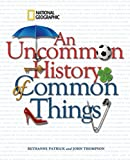 An Uncommon History of Common Things - Bethanne Patrick