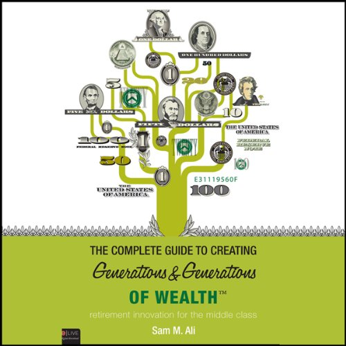 The Complete Guide to Creating Generations and Generations of Wealth audiobook cover art