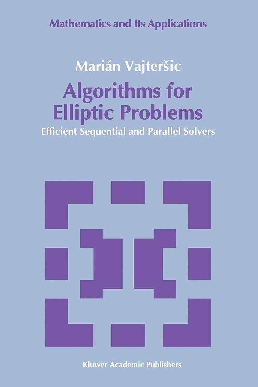 理想的トリップお風呂を持っているAlgorithms for Elliptic Problems: Efficient Sequential and Parallel Solvers (Mathematics and its Applications)