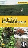 Le piège photographique - Connaître et partager l'intimité des animaux