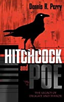Hitchcock and Poe: The Legacy of Delight and Terror (The Scarecrow Filmmakers Series) by Dennis R. Perry(2004-01)
