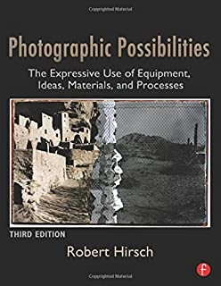 Photographic Possibilities, Third Edition: The Expressive Use of Equipment, Ideas, Materials, and Processes