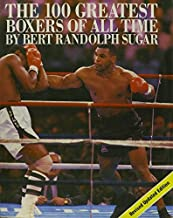 100 Greatest Boxers Of All Time by Bert Randolph Sugar (1988-12-12)
