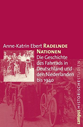Radelnde Nationen: Die Geschichte des Fahrrads in Deutschland und den Niederlanden bis 1940 (Campus Historische Studien)