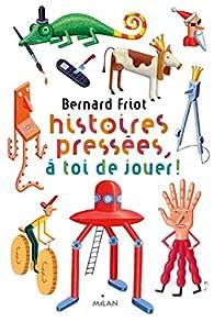 Histoires pressées, tome 7 : A toi de jouer! par Bernard Friot