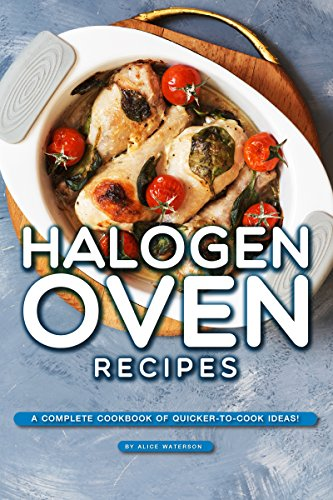 Halogen Oven Recipes: A Complete Cookbook of Quicker-to-Cook Ideas! (English Edition)