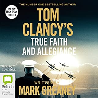 Tom Clancy's True Faith and Allegiance     A Jack Ryan Novel              By:                                                                                                                                 Mark Greaney                               Narrated by:                                                                                                                                 Scott Brick                      Length: 19 hrs and 38 mins     758 ratings     Overall 4.6