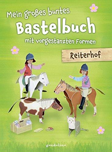 Mein großes buntes Bastelbuch - Reiterhof: mit vorgestanzten Formen. Perforierte Motive zum Heraustrennen, Falten und Spielen.