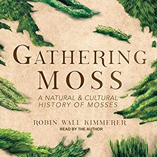 Gathering Moss     A Natural and Cultural History of Mosses              By:                                                                                                                                 Robin Wall Kimmerer                               Narrated by:                                                                                                                                 Robin Wall Kimmerer                      Length: 7 hrs and 46 mins     130 ratings     Overall 4.5